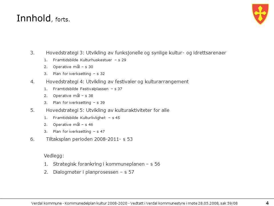 Innhold, forts. Hovedstrategi 3: Utvikling av funksjonelle og synlige kultur- og idrettsarenaer. Framtidsbilde Kulturhuskestuer – s 29.