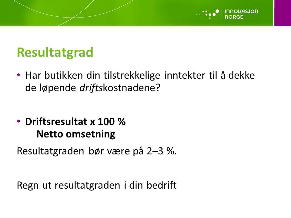 Resultatgrad Har butikken din tilstrekkelige inntekter til å dekke de løpende driftskostnadene Driftsresultat x 100 % Netto omsetning.