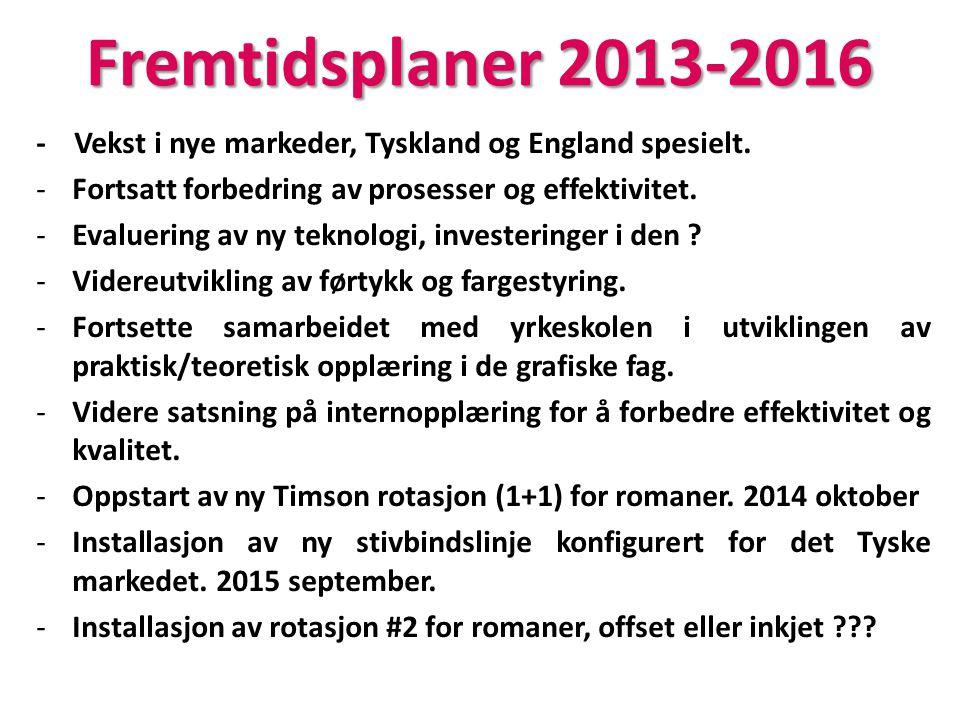 Fremtidsplaner 2013-2016 - Vekst i nye markeder, Tyskland og England spesielt. Fortsatt forbedring av prosesser og effektivitet.