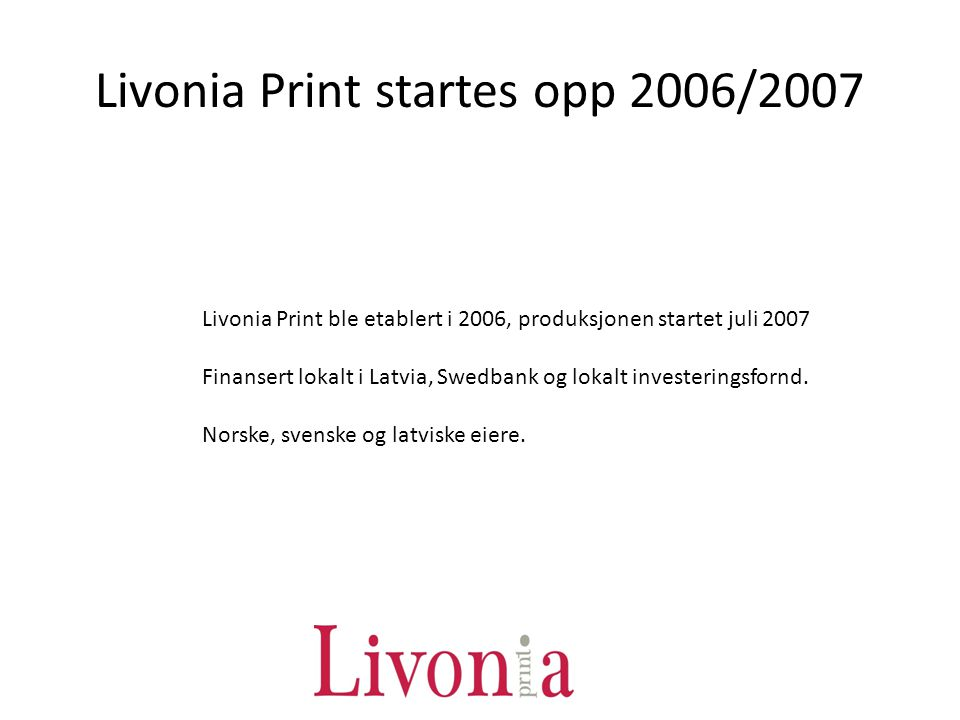 Livonia Print startes opp 2006/2007