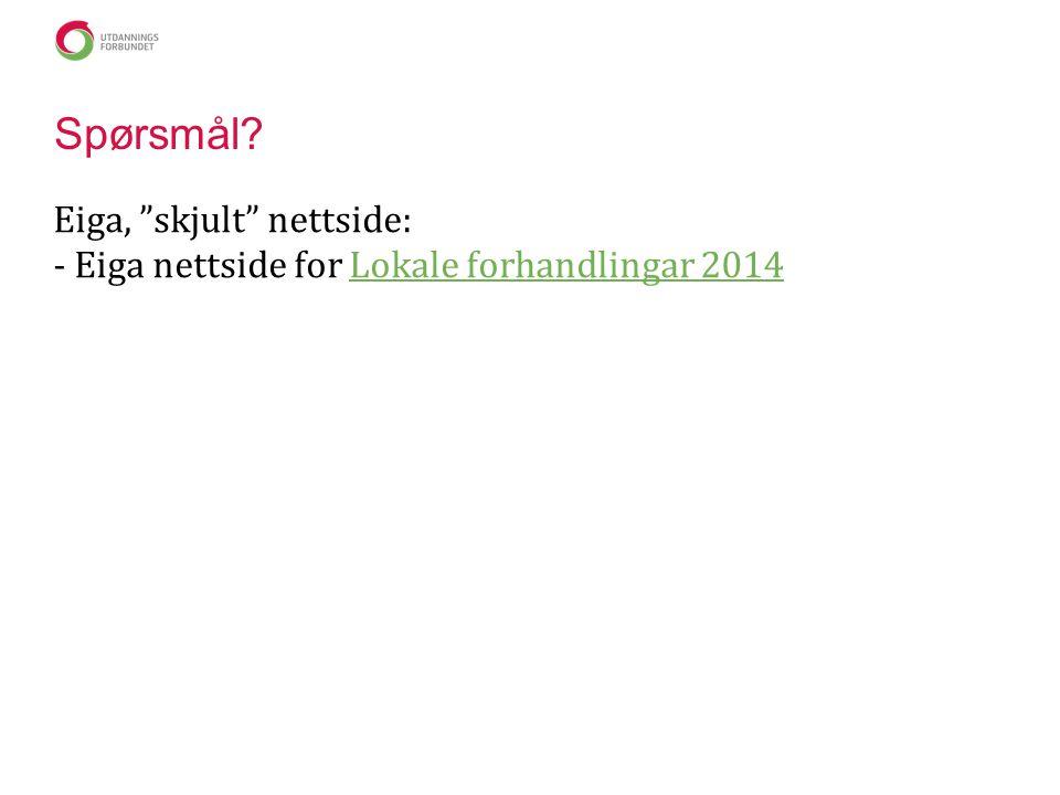 Spørsmål Eiga, skjult nettside: - Eiga nettside for Lokale forhandlingar 2014