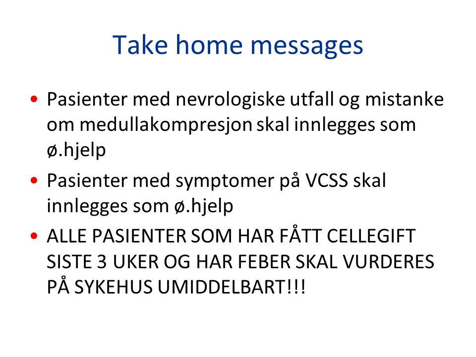 Take home messages Pasienter med nevrologiske utfall og mistanke om medullakompresjon skal innlegges som ø.hjelp.