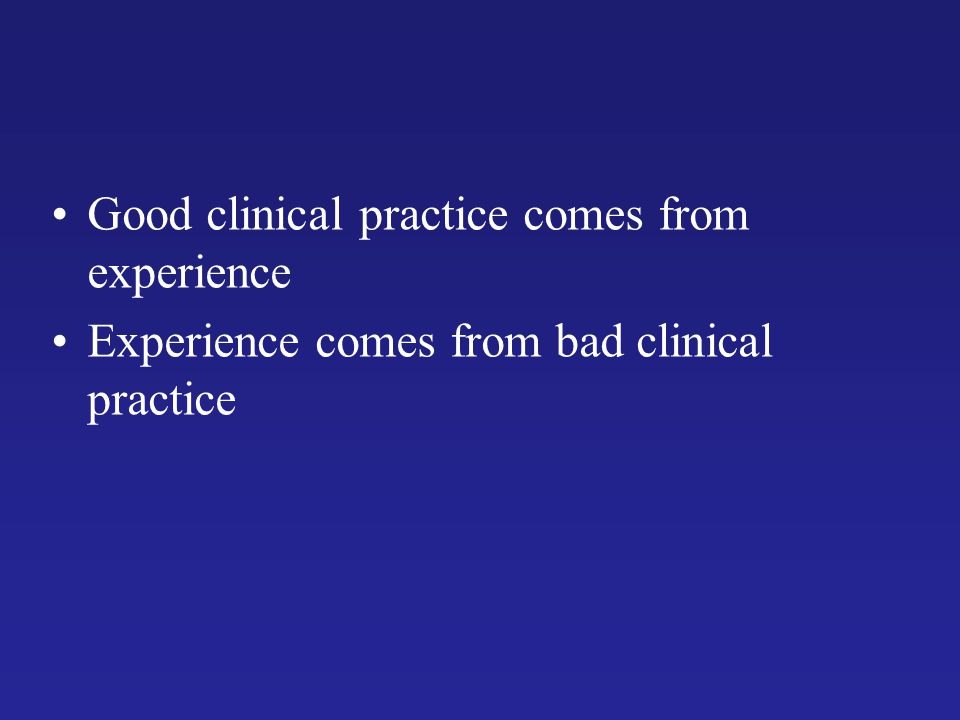 Good clinical practice comes from experience