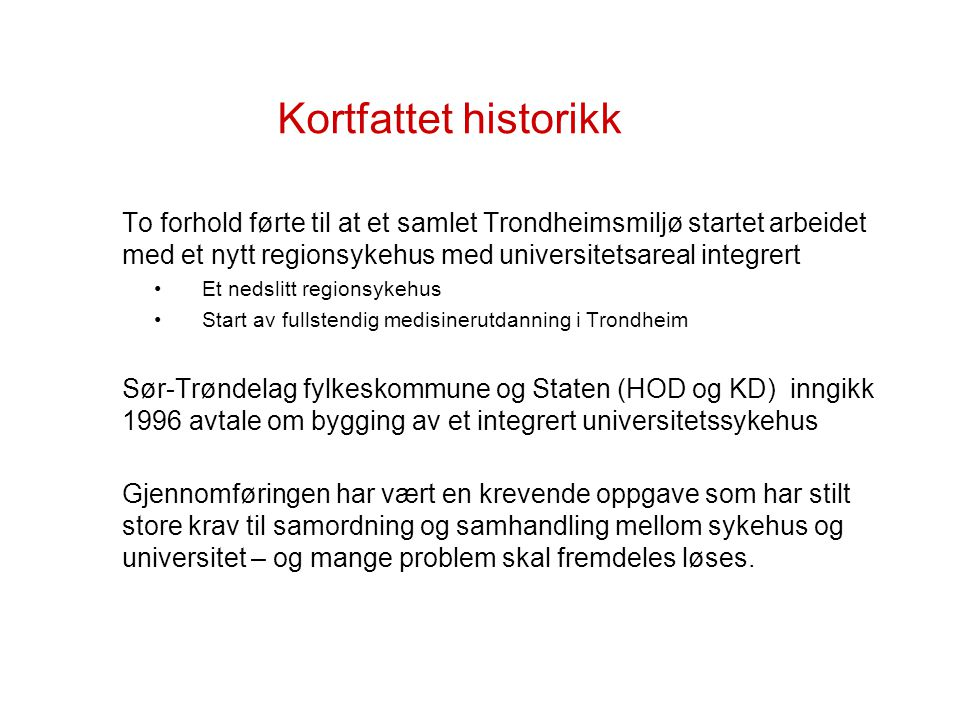 Kortfattet historikk To forhold førte til at et samlet Trondheimsmiljø startet arbeidet med et nytt regionsykehus med universitetsareal integrert.