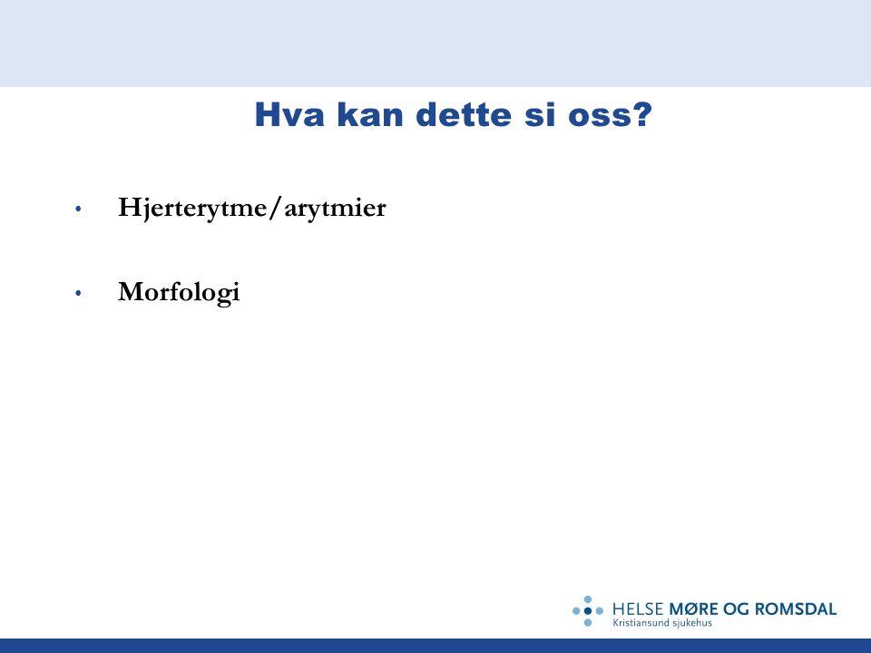 Hva kan dette si oss Hjerterytme/arytmier Morfologi
