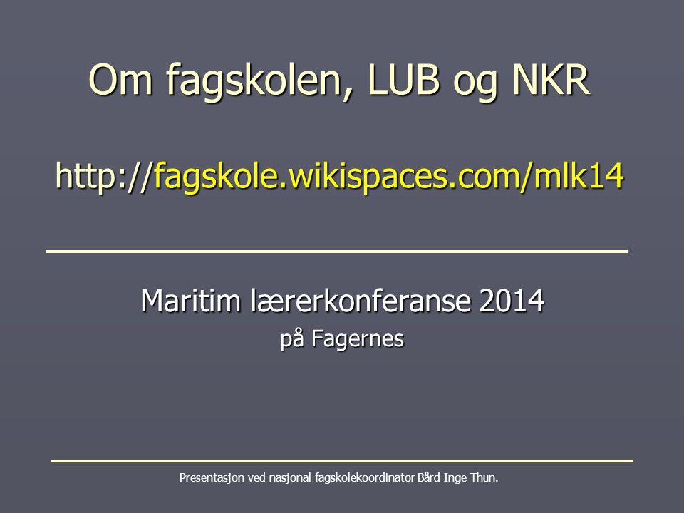 Om fagskolen, LUB og NKR http://fagskole.wikispaces.com/mlk14