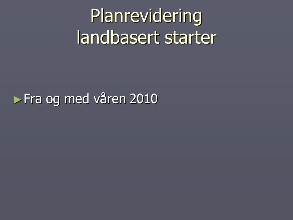 Planrevidering landbasert starter
