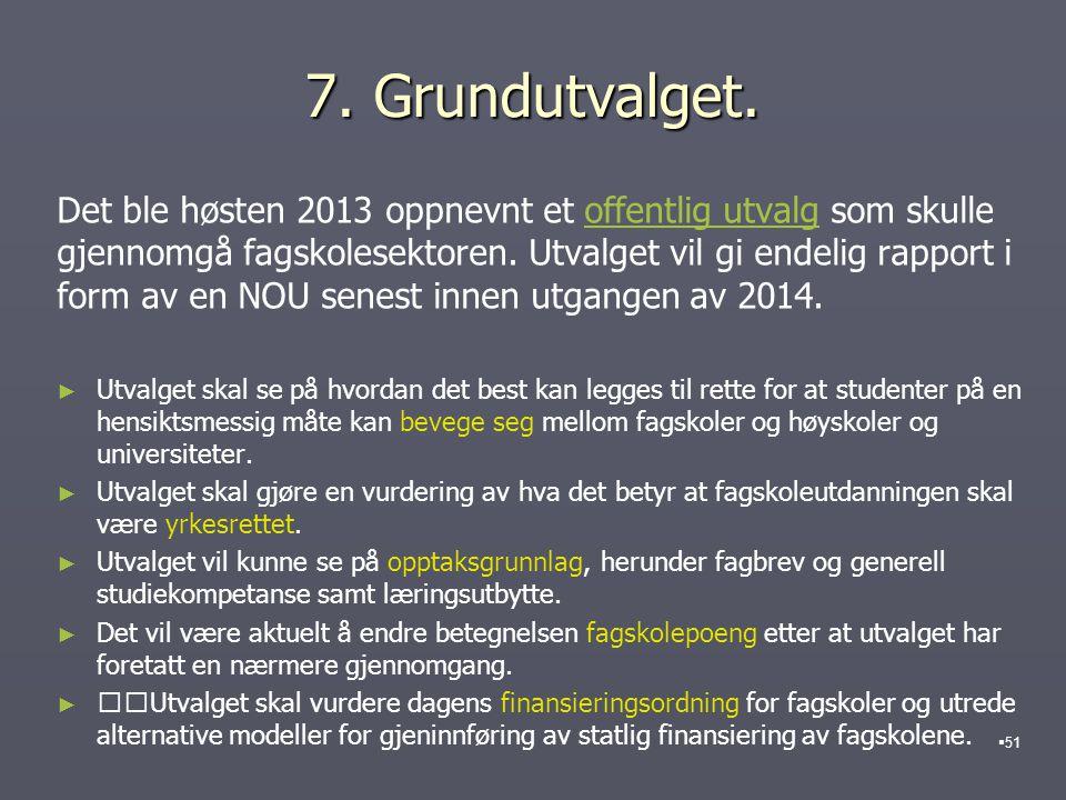 7. Grundutvalget.