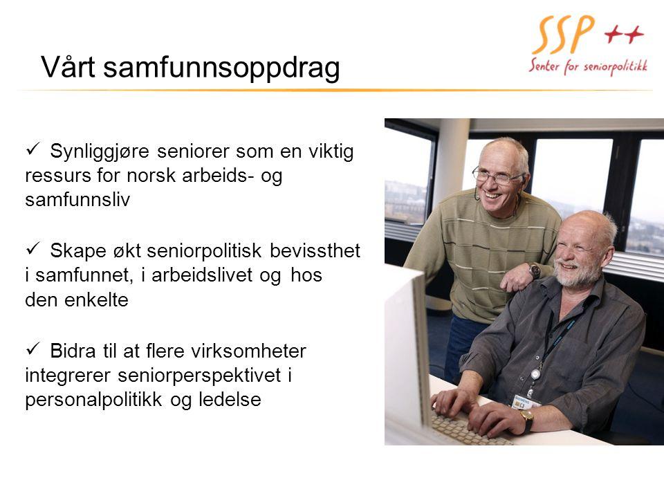 Vårt samfunnsoppdrag Synliggjøre seniorer som en viktig ressurs for norsk arbeids- og samfunnsliv.