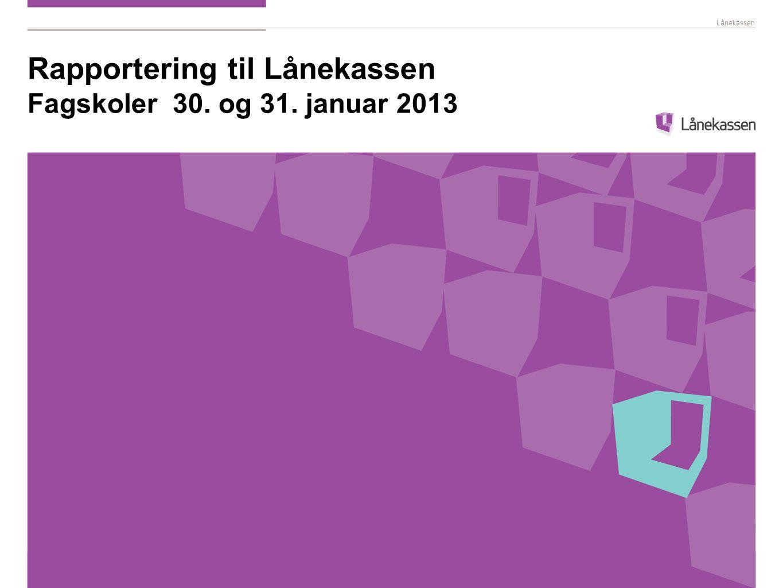 Rapportering til Lånekassen Fagskoler 30. og 31. januar 2013