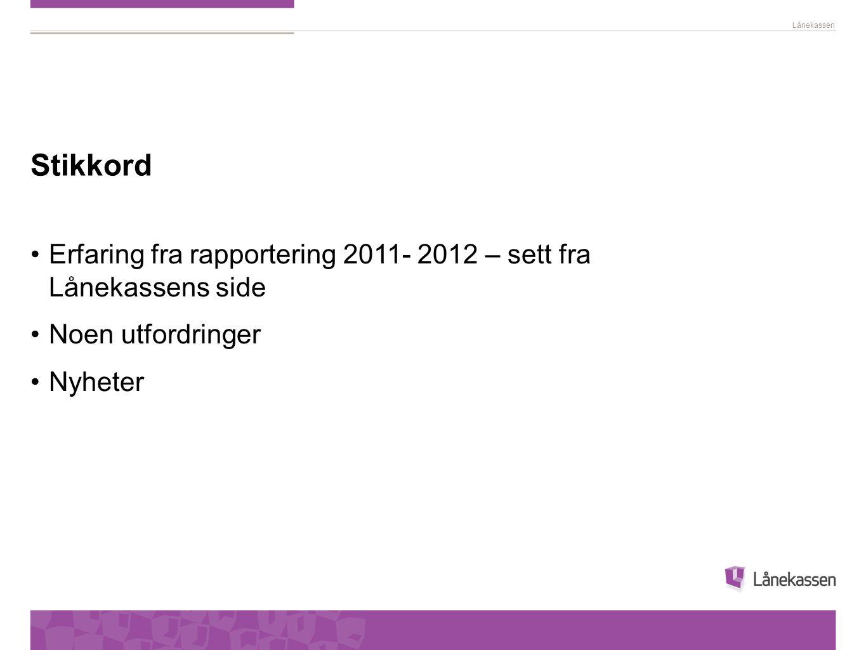 Stikkord Erfaring fra rapportering 2011- 2012 – sett fra Lånekassens side.