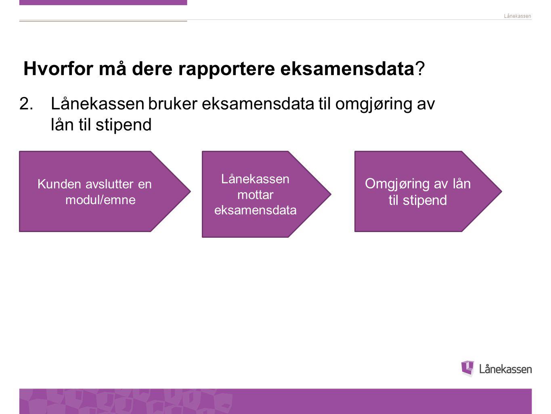 2. Lånekassen bruker eksamensdata til omgjøring av lån til stipend
