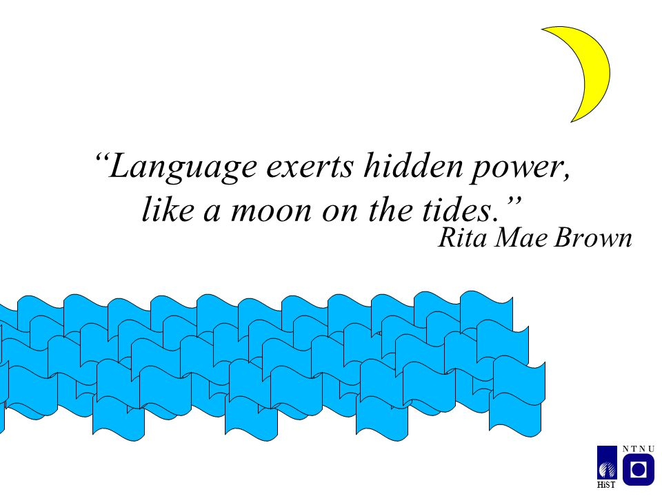 Language exerts hidden power, like a moon on the tides.