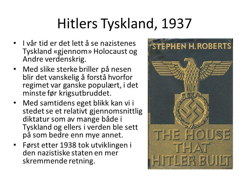 Hitlers Tyskland, 1937 I vår tid er det lett å se nazistenes Tyskland «gjennom» Holocaust og Andre verdenskrig.