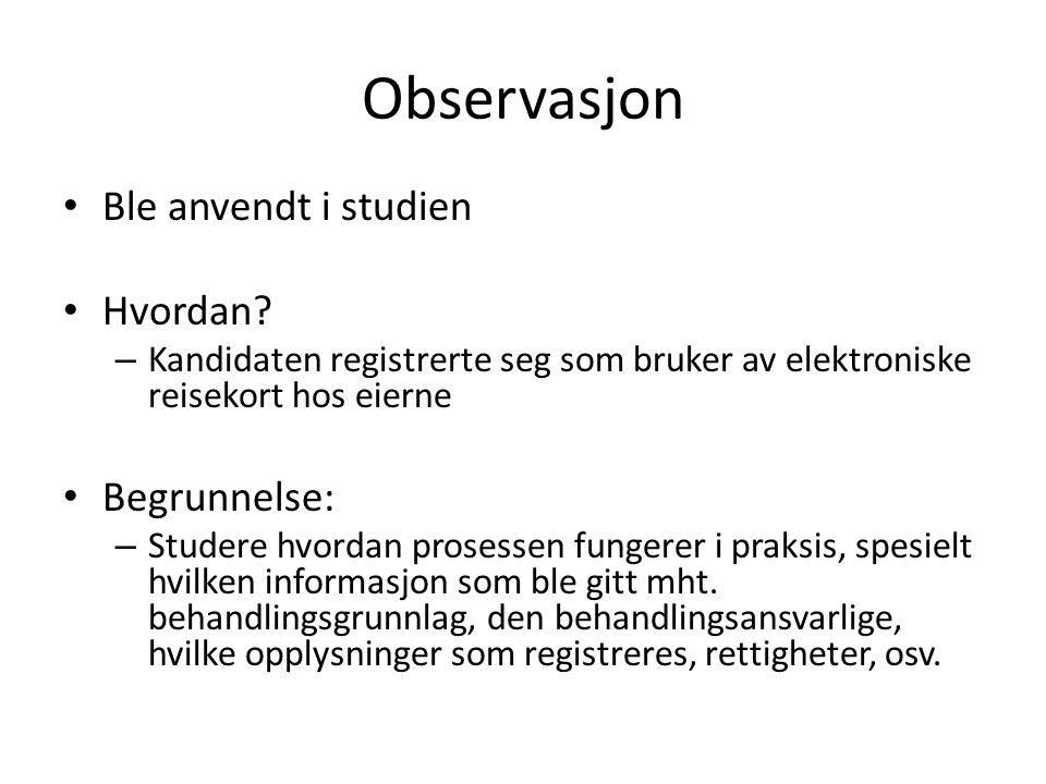 Observasjon Ble anvendt i studien Hvordan Begrunnelse: