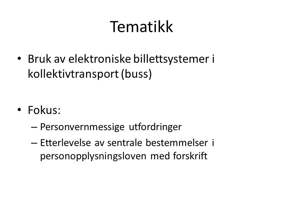 Tematikk Bruk av elektroniske billettsystemer i kollektivtransport (buss) Fokus: Personvernmessige utfordringer.