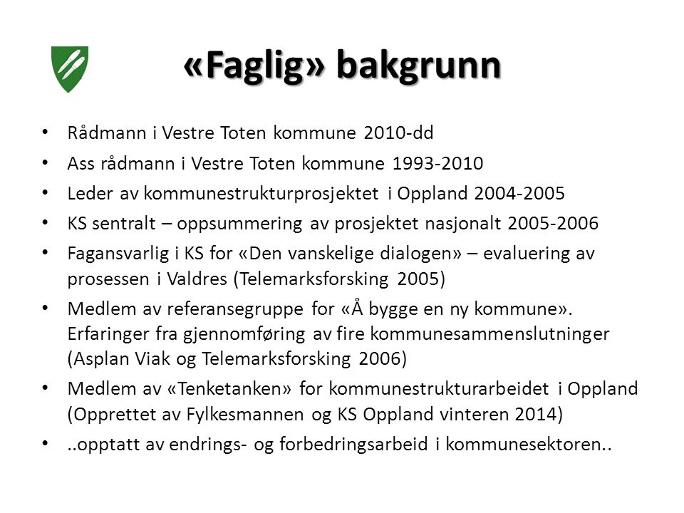 «Faglig» bakgrunn Rådmann i Vestre Toten kommune 2010-dd