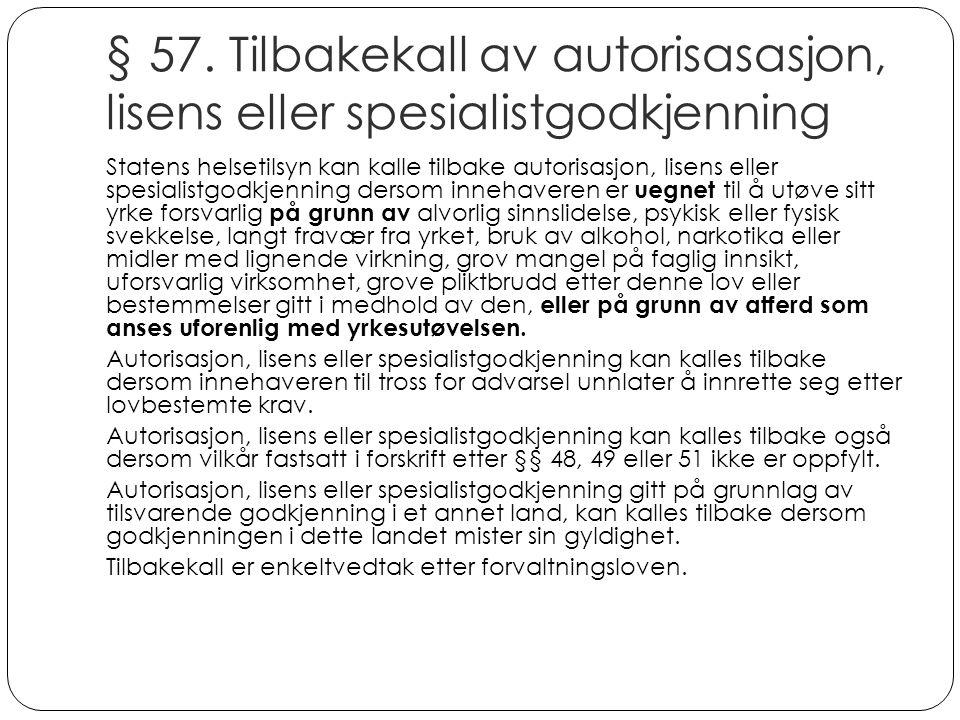 § 57. Tilbakekall av autorisasasjon, lisens eller spesialistgodkjenning
