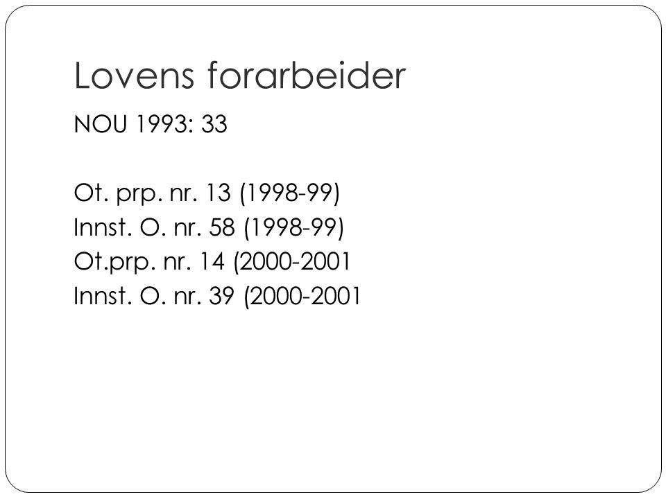 Lovens forarbeider NOU 1993: 33 Ot. prp. nr. 13 (1998-99)