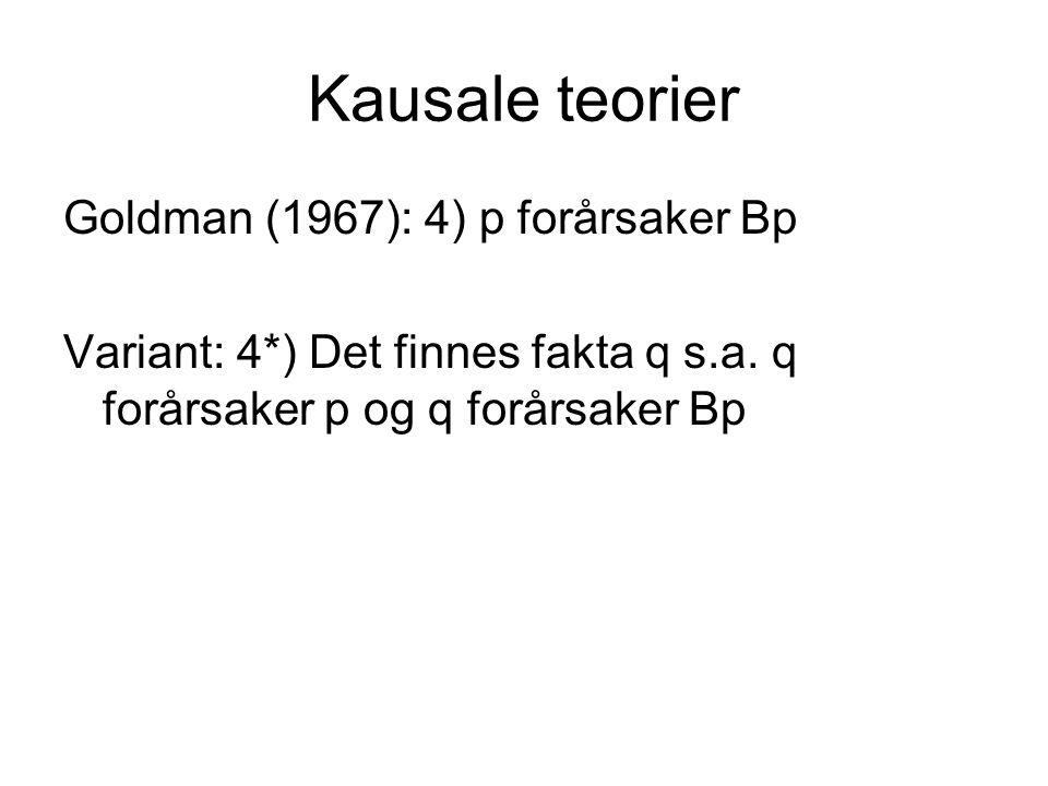 Kausale teorier Goldman (1967): 4) p forårsaker Bp