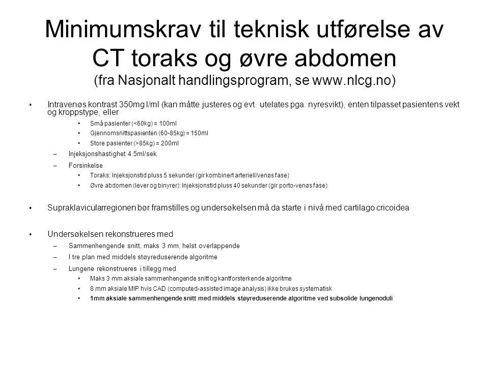 Minimumskrav til teknisk utførelse av CT toraks og øvre abdomen (fra Nasjonalt handlingsprogram, se www.nlcg.no)
