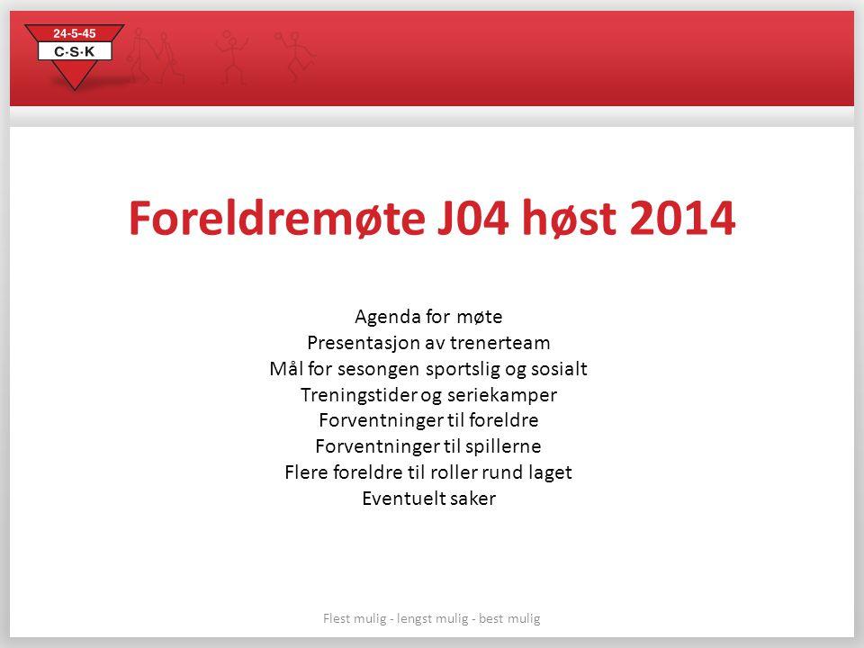 Foreldremøte J04 høst 2014 Agenda for møte Presentasjon av trenerteam