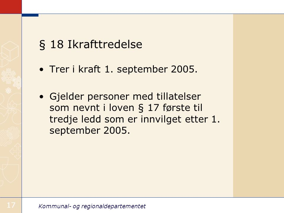 § 18 Ikrafttredelse Trer i kraft 1. september 2005.