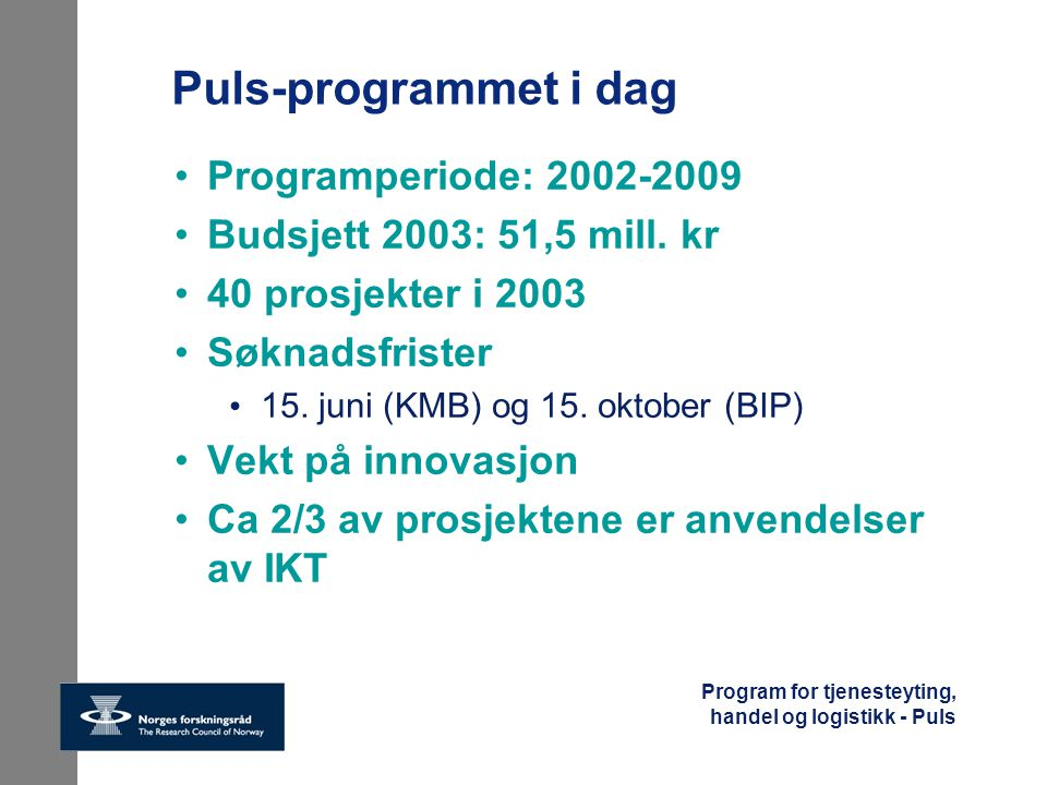 Puls-programmet i dag Programperiode: 2002-2009