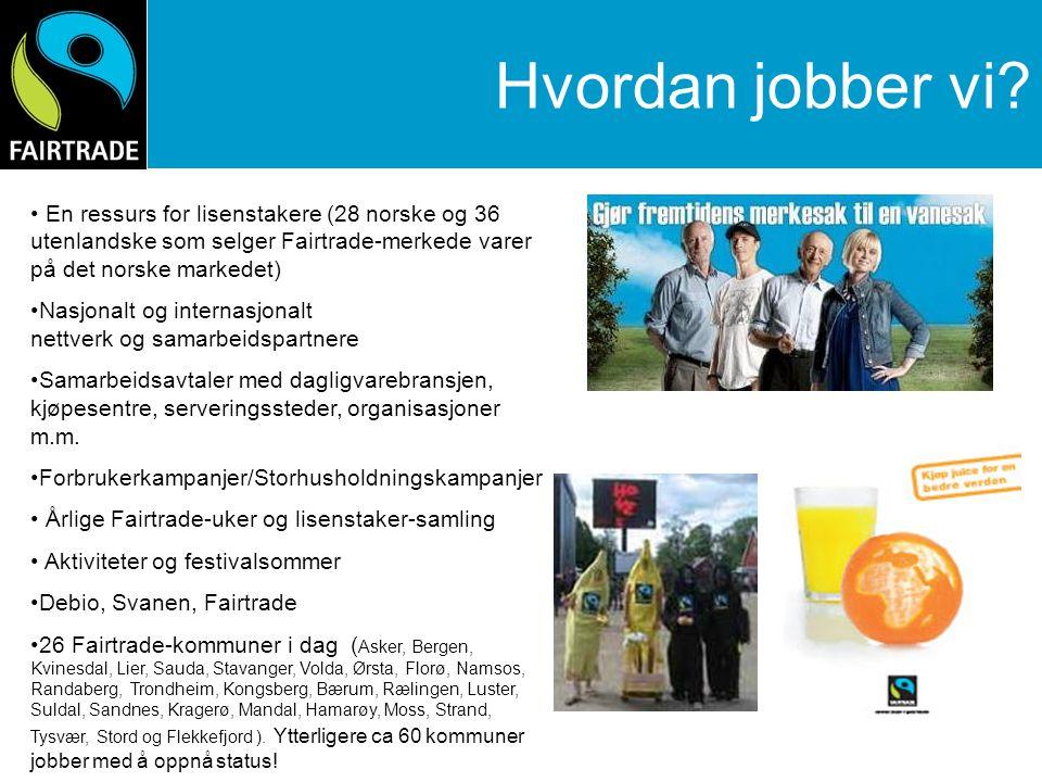Hvordan jobber vi En ressurs for lisenstakere (28 norske og 36 utenlandske som selger Fairtrade-merkede varer på det norske markedet)