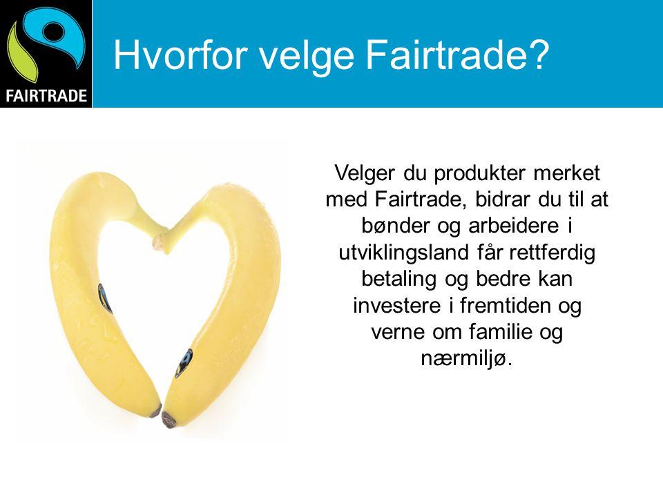Hvorfor velge Fairtrade