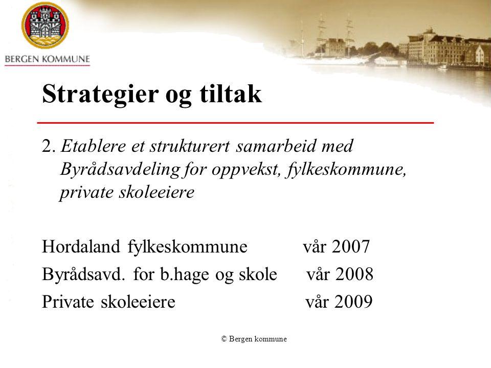 Strategier og tiltak 2. Etablere et strukturert samarbeid med Byrådsavdeling for oppvekst, fylkeskommune, private skoleeiere.