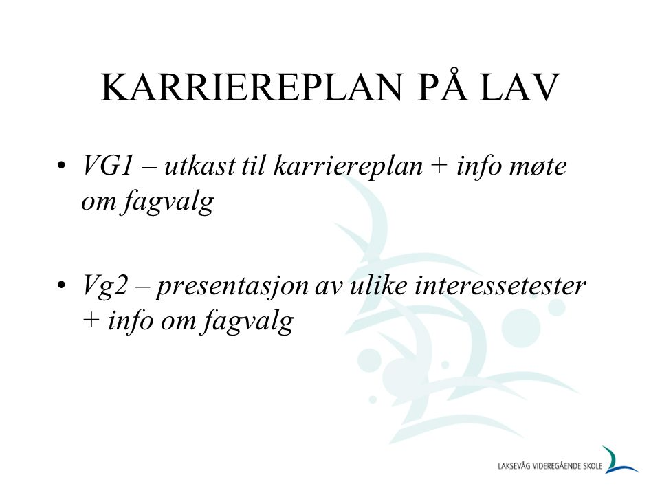 KARRIEREPLAN PÅ LAV VG1 – utkast til karriereplan + info møte om fagvalg.