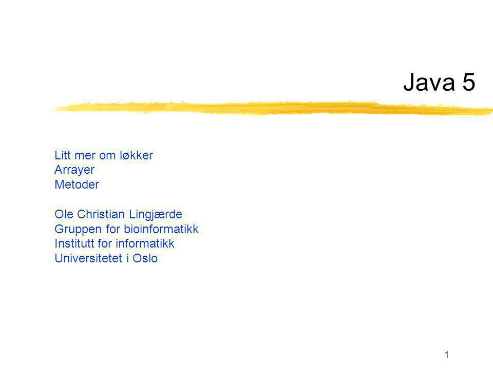 Java 5 Litt mer om løkker Arrayer Metoder Ole Christian Lingjærde