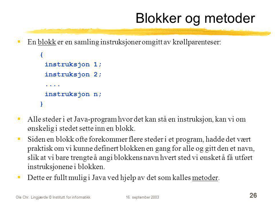 Blokker og metoder En blokk er en samling instruksjoner omgitt av krøllparenteser: { instruksjon 1;