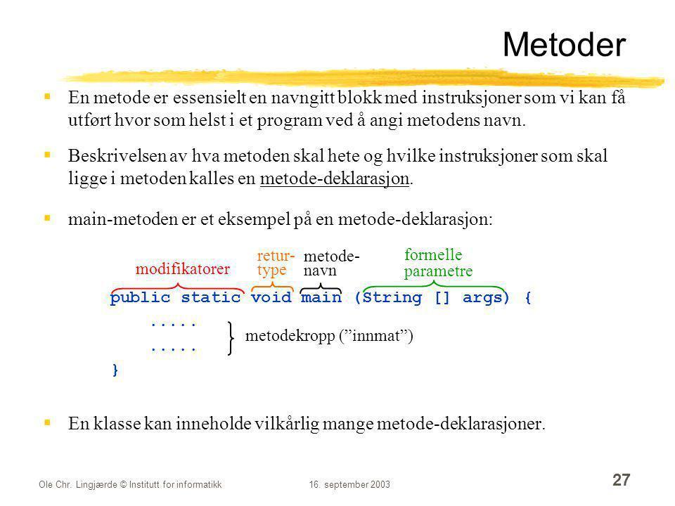 Metoder En metode er essensielt en navngitt blokk med instruksjoner som vi kan få utført hvor som helst i et program ved å angi metodens navn.