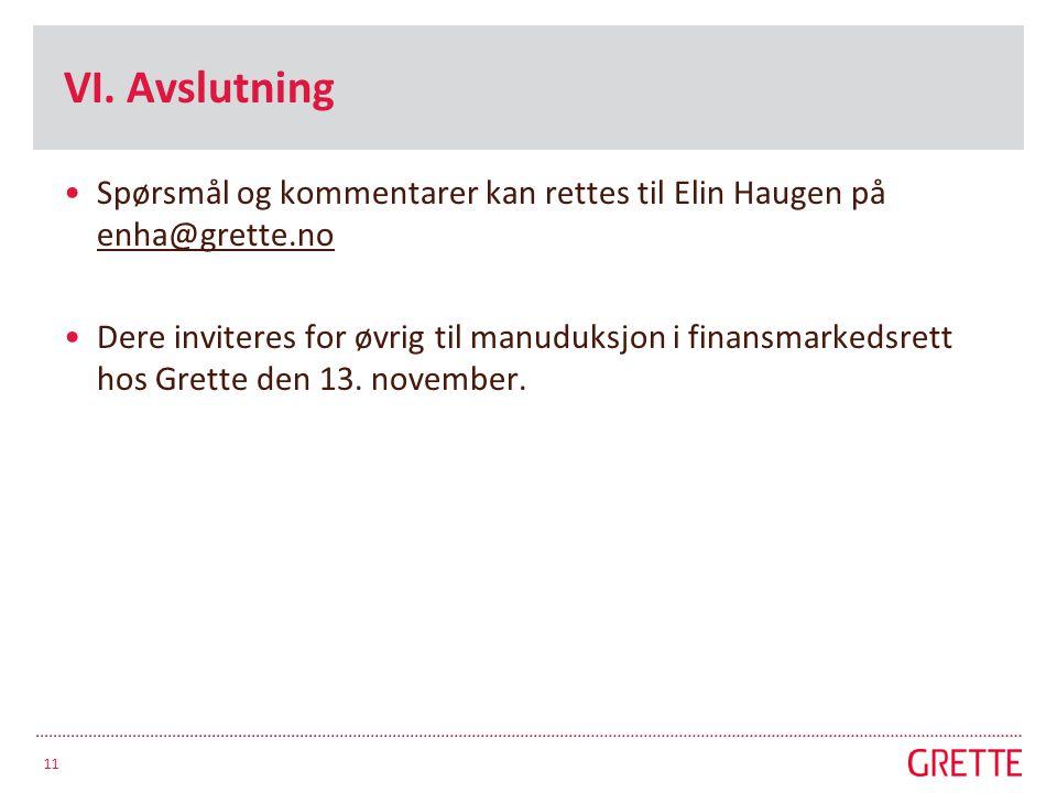 VI. Avslutning Spørsmål og kommentarer kan rettes til Elin Haugen på enha@grette.no.