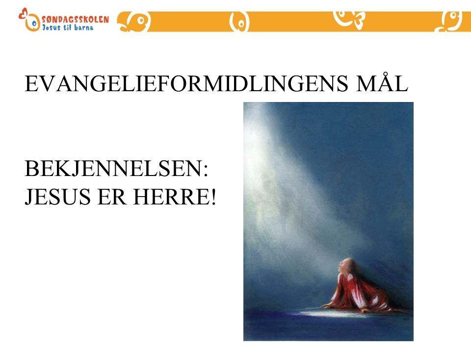 EVANGELIEFORMIDLINGENS MÅL BEKJENNELSEN: JESUS ER HERRE!