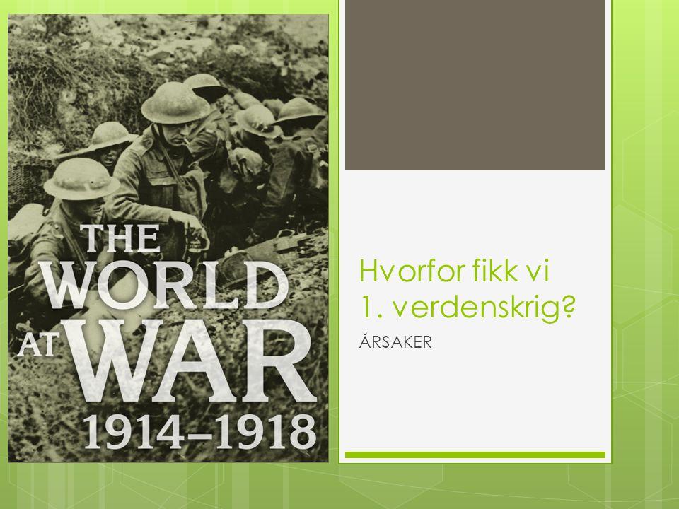 Hvorfor fikk vi 1. verdenskrig
