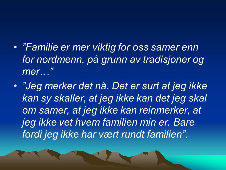 Familie er mer viktig for oss samer enn for nordmenn, på grunn av tradisjoner og mer…