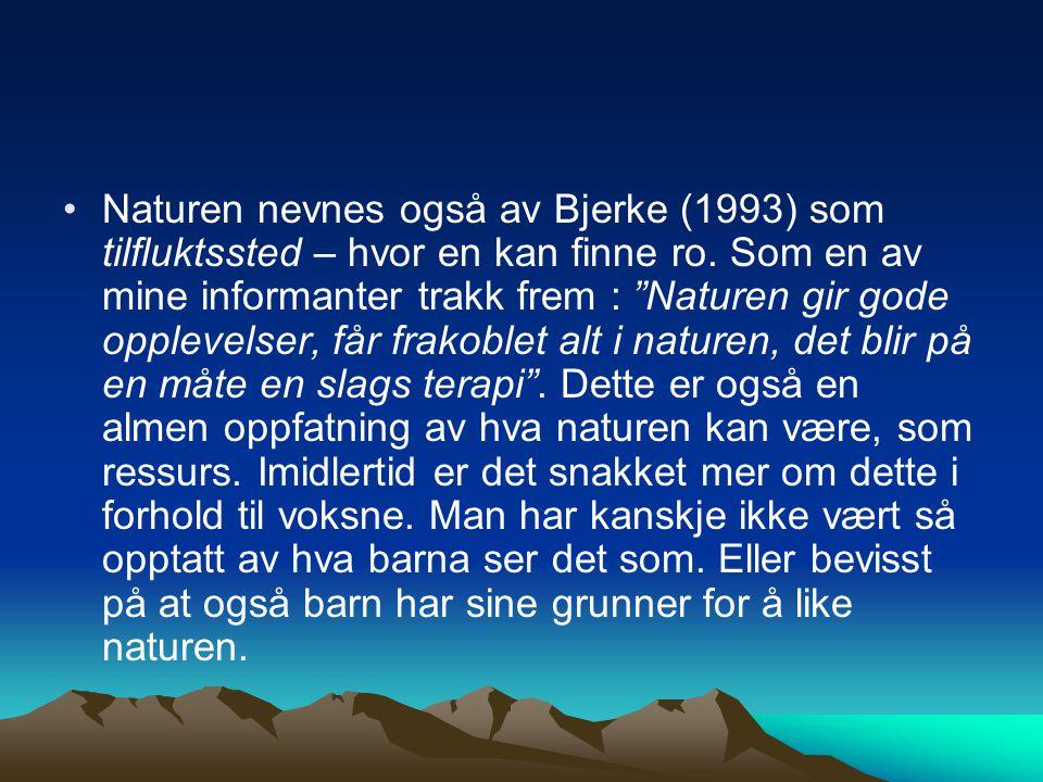 Naturen nevnes også av Bjerke (1993) som tilfluktssted – hvor en kan finne ro.