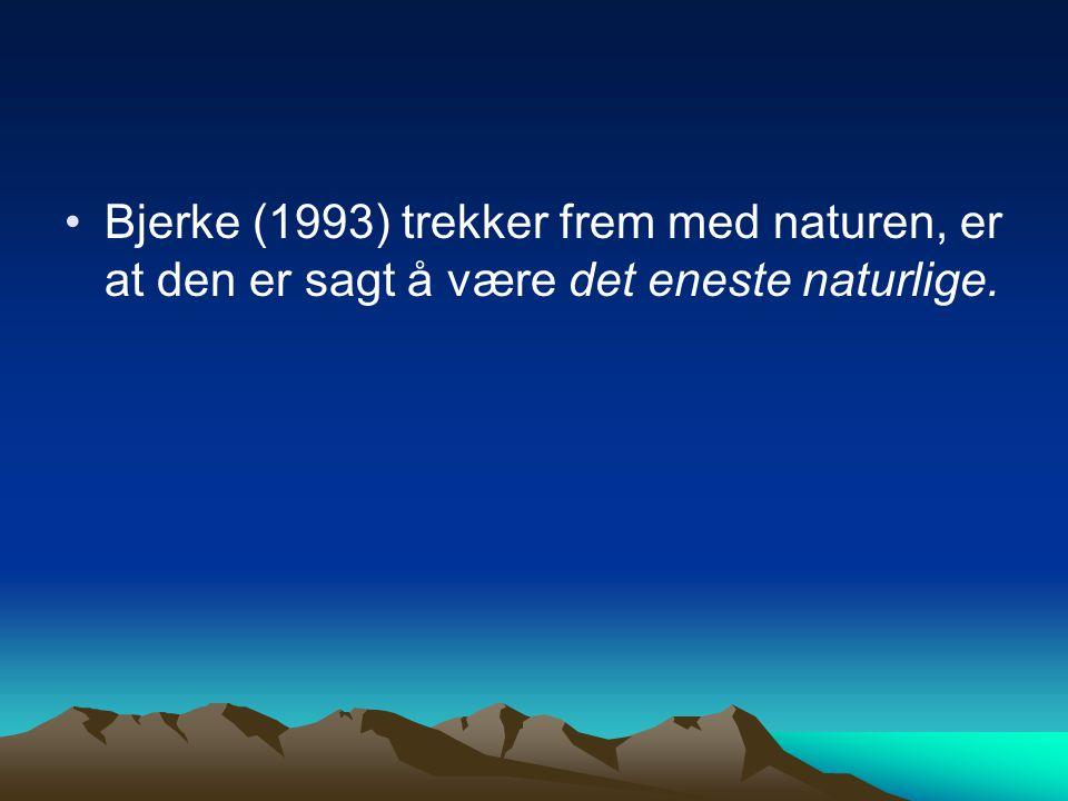 Bjerke (1993) trekker frem med naturen, er at den er sagt å være det eneste naturlige.