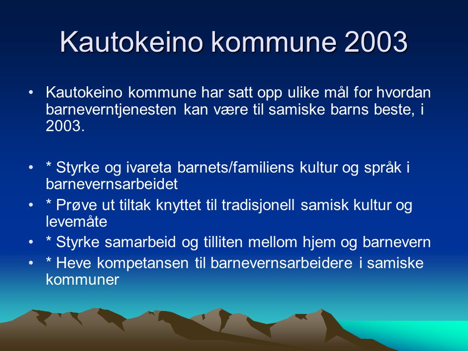 Kautokeino kommune 2003 Kautokeino kommune har satt opp ulike mål for hvordan barneverntjenesten kan være til samiske barns beste, i 2003.