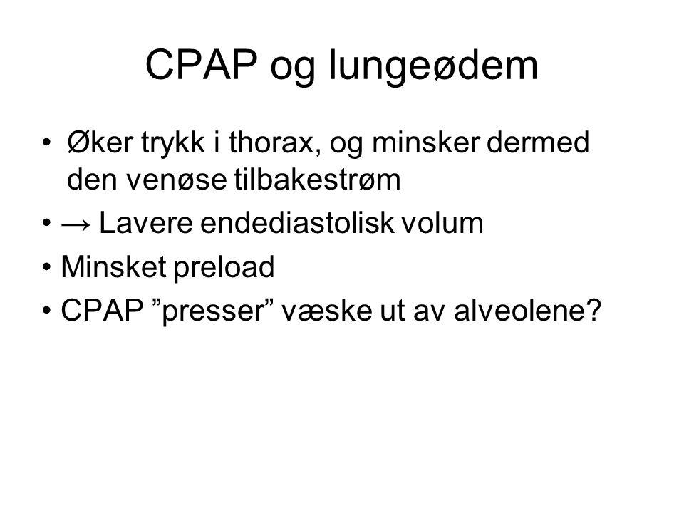 CPAP og lungeødem Øker trykk i thorax, og minsker dermed den venøse tilbakestrøm. • → Lavere endediastolisk volum.