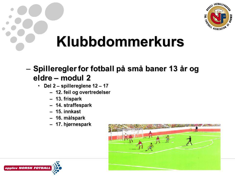 Klubbdommerkurs Spilleregler for fotball på små baner 13 år og eldre – modul 2. Del 2 – spillereglene 12 – 17.
