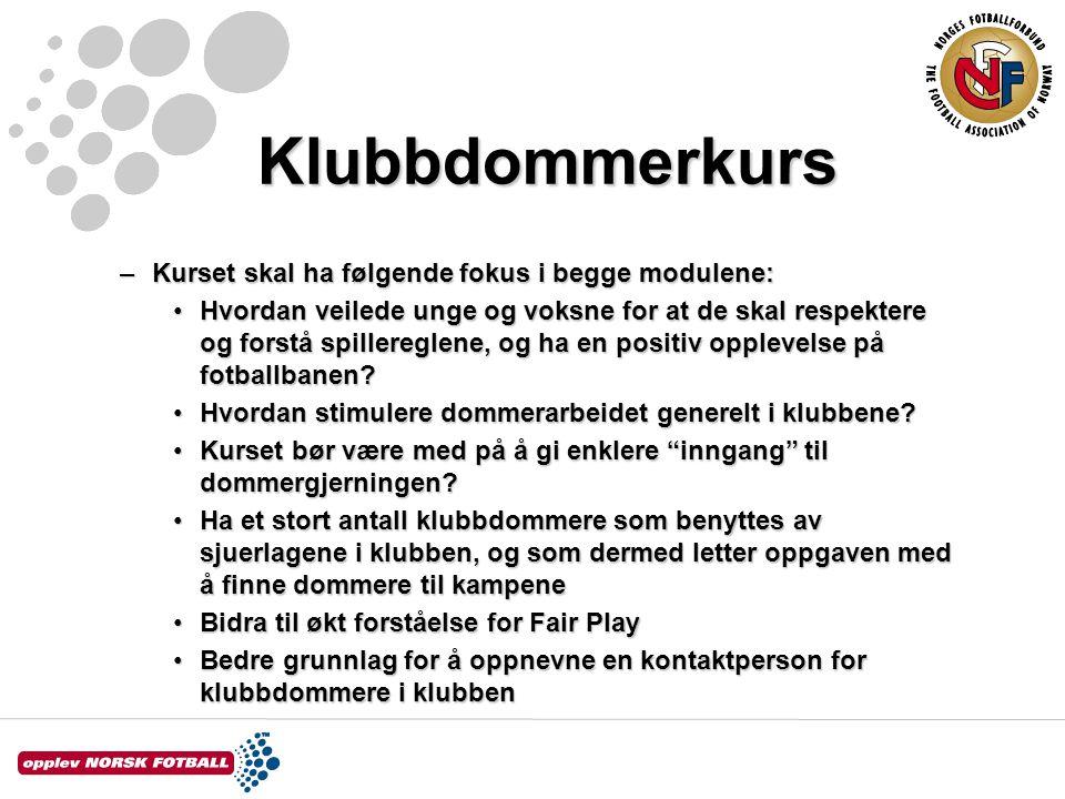 Klubbdommerkurs Kurset skal ha følgende fokus i begge modulene: