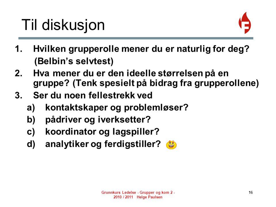 Grunnkurs Ledelse - Grupper og kom 2 - 2010 / 2011 Helge Paulsen