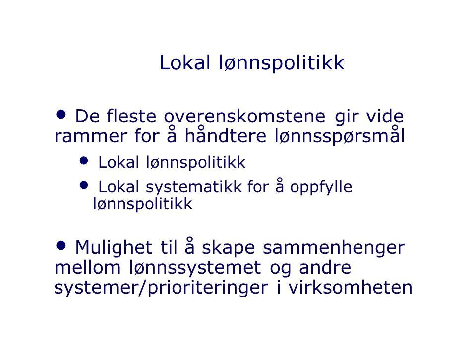 Lokal lønnspolitikk De fleste overenskomstene gir vide rammer for å håndtere lønnsspørsmål. Lokal lønnspolitikk.