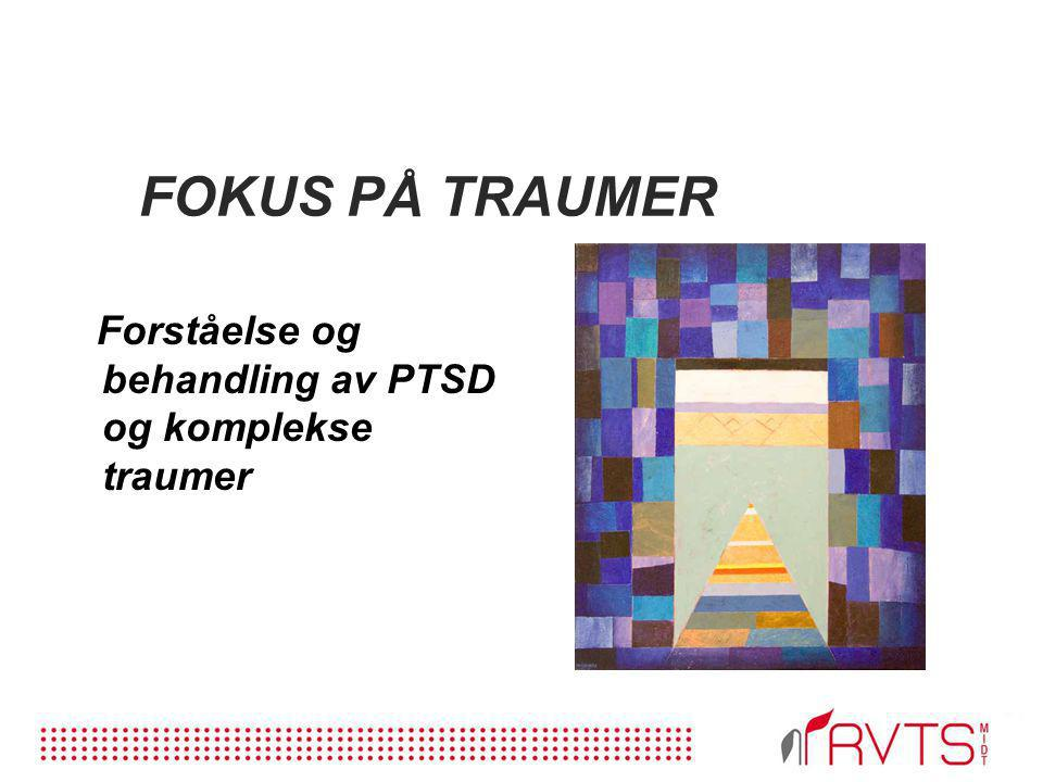 FOKUS PÅ TRAUMER Forståelse og behandling av PTSD og komplekse traumer