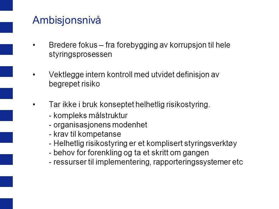 Ambisjonsnivå Bredere fokus – fra forebygging av korrupsjon til hele styringsprosessen.