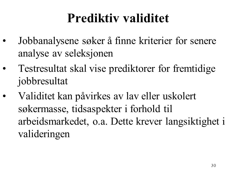 Prediktiv validitet Jobbanalysene søker å finne kriterier for senere analyse av seleksjonen.